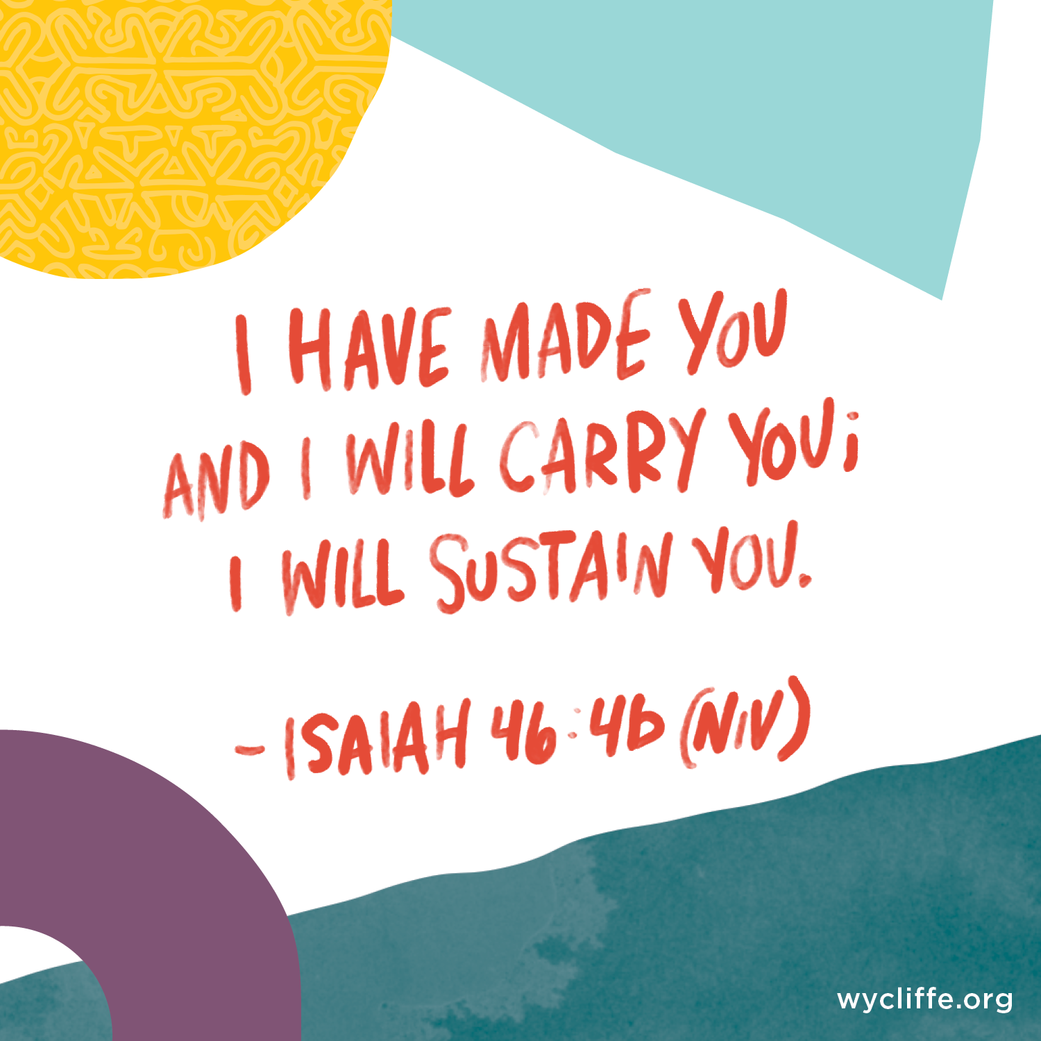 I have made you and I will carry you;             I will sustain you. - Isaiah 46:4b (NIV)