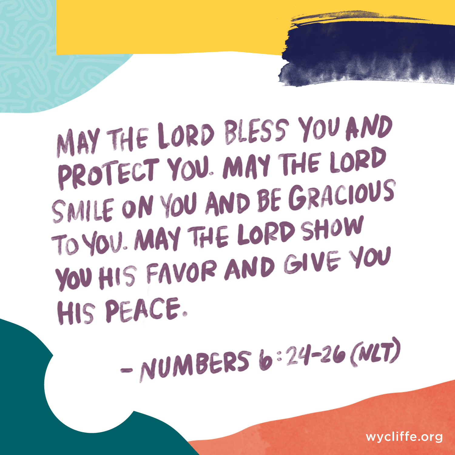 May the Lord bless you and protect you. May the Lord smile on you and be gracious to you. May the Lord show you his favor and give you his peace. - Numbers 6:24-26 (NLT)