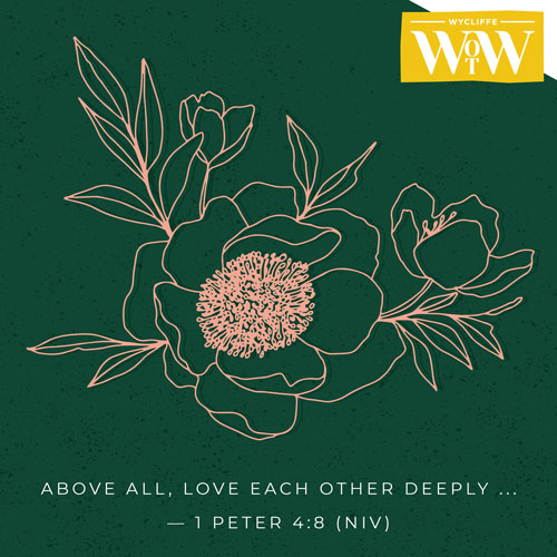 'Above all, love each other deeply ...' - 1 Peter 4:8 (NIV)