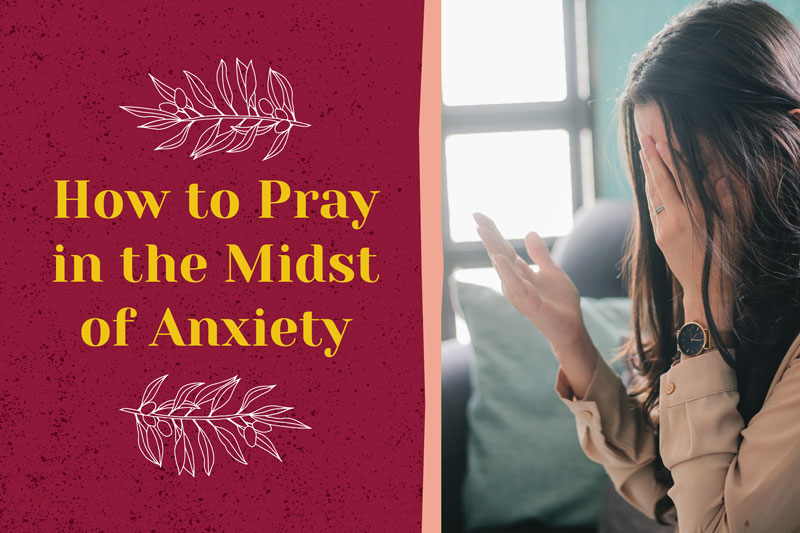 How to Pray in the Midst of Anxiety