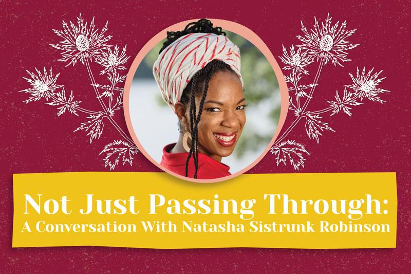 Not Just Passing Through: A Conversation With Natasha Sistrunk Robinson