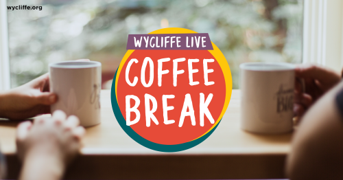 "Wycliffe Live ""Coffee Break"""