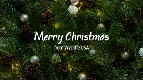 Merry Christmas From Wycliffe USA!
