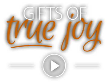 Gifts of True Joy